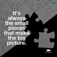 Remember that it's always the small pieces that make the big picture. Keep going!   #sumome by sumome