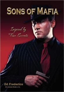 SONS OF MAFIA  Inspired by True Events  By Ed Frederico