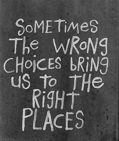 don't fear 'wrong' choices...