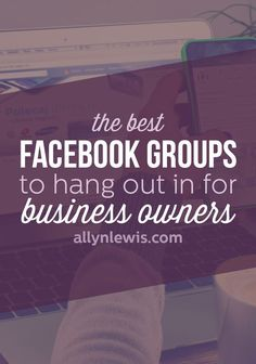 The Best Facebook Groups to Hangout in if You're an Entrepreneur or Creative Business Owner // allynlewis.com business tips, business success #entrepreneur #smallbusiness