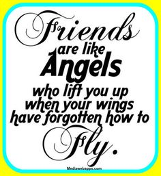Friendship quotes : Friends are like Angels..