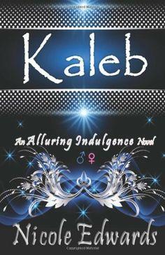 Kaleb: An Alluring Indulgence Novel (Volume 1) by Nicole Edwards. $14.95. Author: Nicole Edwards. Publication: January 14, 2013. Series - Alluring Indulgence. Publisher: SL Enterprises (January 14, 2013)