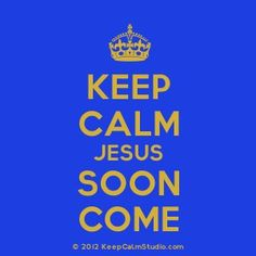 Him soon come