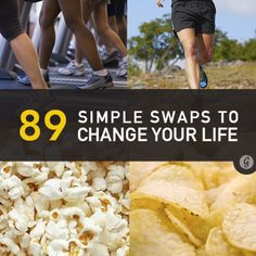 89 Simple Swaps That Could Change Your Life.  Actually, a pretty good list!  Even though they are all pretty basic, it's a good reminder!