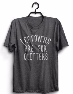 Leftovers are for quitters Tshirt women men thanksgiving funny holiday gift  | Clothing, Shoes & Accessories, Unisex Clothing, Shoes & Accs, Unisex Adult Clothing | eBay!