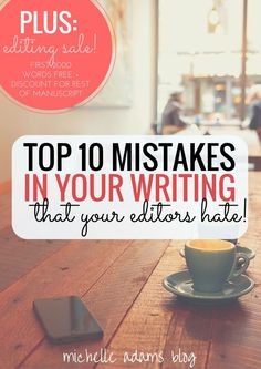 Top 10 Editor Pet Peeves, Writing Mistakes You're Making that Annoy Your Editor | Book Editing Service | Michelle Adams Blog