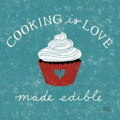 """Cooking is love made edible."" ---Michael Mullan Quotes about food. Yummy. Cute."