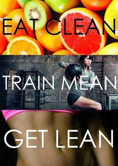 Eat clean. Train mean. Get lean. #Inspiration. #Workout #Fitness --- iiight, Lets'do'it!