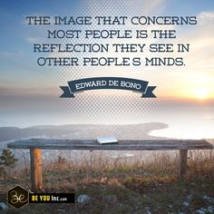 Picture Quote: The image that concerns most people is the reflection they see in other peoples minds. – Edward De Bono - http://beyouinc.com/picture-quote-image-concerns-people-reflection-see-peoples-minds-edward-de-bono/