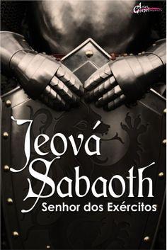 zabaoth | Blog Artes Gospel: Série os Nomes de Deus - Jeová Sabaoth