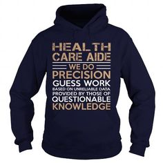 HEALTH CARE AIDE WE DO PRECISION GUESS WORK QUESTIONABLE KNOWLEDGE T Shirts…