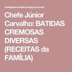 Chefe Júnior Carvalho: BATIDAS CREMOSAS DIVERSAS (RECEITAS da FAMÍLIA)