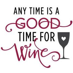 Silhouette Design Store - View Design any time is good time for wine phrase Wine Glass Sayings, Wine Quotes, Art Du Vin, Wine In The Woods, Chateauneuf Du Pape, Wine Signs, Wine Sale, Wine Wednesday, Wednesday Outfit