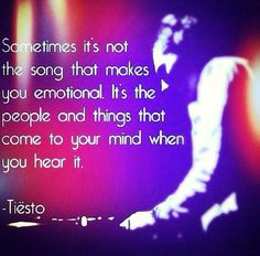 sometimes its not the song that makes you emotional. its the people and things that come to your mind when you hear it