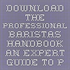 Download the professional baristas handbook an expert guide to preparing espresso coffee and tea ebook pdf