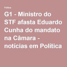 G1 - Ministro do STF afasta Eduardo Cunha do mandato na Câmara - notícias em Política