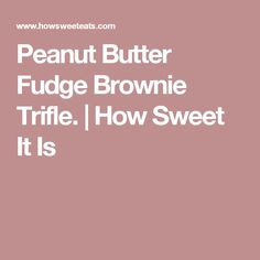 Peanut Butter Fudge Brownie Trifle. | How Sweet It Is