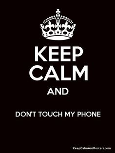 don't touch my cake | Keep Calm and DON'T TOUCH MY PHONE Poster