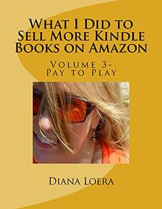 What I Did to Sell More Kindle Books on Amazon: Volume 3 Pay to Play by Diana Loera http://www.amazon.com/dp/B00OVLLJGI/ref=cm_sw_r_pi_dp_OQiOvb0K5BN84