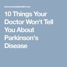 10 Things Your Doctor Won't Tell You About Parkinson's Disease