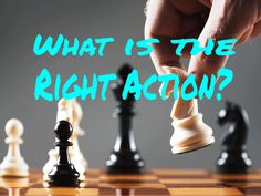 What Is The Right Action?