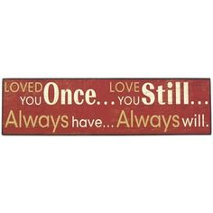 """""""Loved you once, love you still, always have, always will."""" 