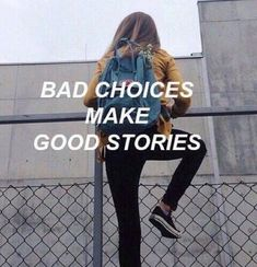 Bad choices make good stories                                                                                                                                                                                 More