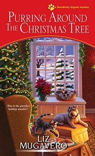 Purring Around the Christmas Tree - Book 6 in the Pawsitively Organic Mystery series by Liz Mugavero Cozy Mysteries, Best Mysteries, Murder Mysteries, Christmas Books, A Christmas Story, Christmas Tree, Christmas Music, I Love Books, Good Books