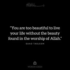 """You are too beautiful to live your life without the beauty found in the worship of Allah. Allah Quotes, Muslim Quotes, Quran Quotes, Islamic Dua, Islamic Quotes, Ig Captions, Love In Islam, Motivational, Inspirational Quotes"