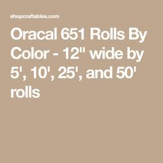 """Oracal 651 Rolls By Color - 12"""" wide by 5', 10', 25', and 50' rolls"""