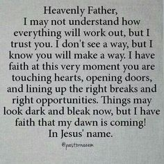 I have faith at this very moment you are touching hearts, opening doors, and lining up the right breaks and right opportunities.  I have faith that my dawn is coming!