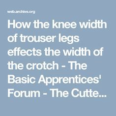How the knee width of trouser legs effects the width of the crotch - The Basic Apprentices' Forum - The Cutter and Tailor