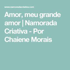 Amor, meu grande amor | Namorada Criativa - Por Chaiene Morais