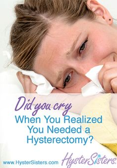 Did You Cry When You Realized You Needed Hysterectomy? | Emotion Health - Grief - Depression HysterSisters Article