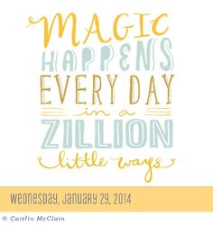 """Jan. 29, 2014 ~ """"Magic Happens Every Day in a Zillion Little Ways."""" - Today is Going To Be A Great Day! Calendar ~ #workmanpublishing #CaitlinMcClain #page-a-day"""