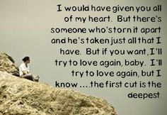 Sheryl Crow lyrics  First Cut is the Deepest  This song was written and recorded by Cat Stevens. Check it out, it's beautiful.