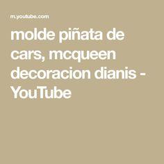 molde piñata de cars, mcqueen decoracion dianis - YouTube