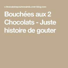 Bouchées aux 2 Chocolats - Juste histoire de gouter
