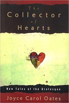 The Collector of Hearts: New Tales of the Grotesque: Joyce Carol Oates: 9780525944454: Amazon.com: Books