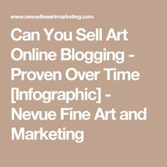 Can You Sell Art Online Blogging - Proven Over Time [Infographic] - Nevue Fine Art and Marketing