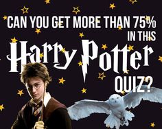 Can You Get More Than 75% In This Harry Potter Quiz? I got 100%! Can you??