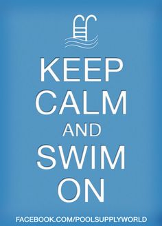 Keep calm and swim on. Check out www.facebook.com/PoolSupplyWorld for coupons and pictures of awesome pools!