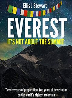 Everest It's Not About The Summit by Ellis Stewart www.gofundme.com/everestbook
