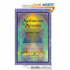 Meditations for Miracles: The Keys to Life Mastery by Diane Ross. $9.97. Publisher: CreateSpace (July 19, 2012). 413 pages