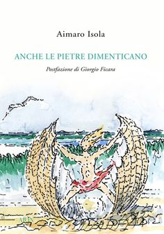 Aimaro Isola ANCHE LE PIETRE DIMENTICANO. With a text by Giorgio Ficara. size 14x20 cm - pages: 256 ISBN 978-88-88149-82-0