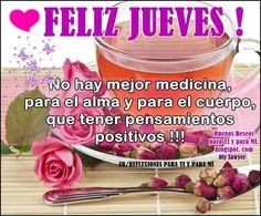 Buenos Deseos para TI y para MÍ: * FELIZ JUEVES !  No hay mejor medicina, para el a...