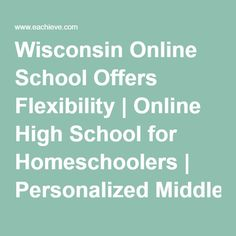 Wisconsin Online School Offers Flexibility | Online High School for Homeschoolers | Personalized Middle School Courses | eAchieve Academy Wisconsin Online Charter School