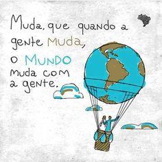 Frase // Muda, que quando a gente muda, o mundo muda com a gente // Motivacional // <3