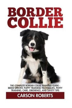 Border Collie: The Complete Border Collie Training Guide - Breed Specific Puppy…