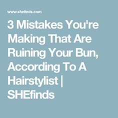 3 Mistakes You're Making That Are Ruining Your Bun, According To A Hairstylist   SHEfinds